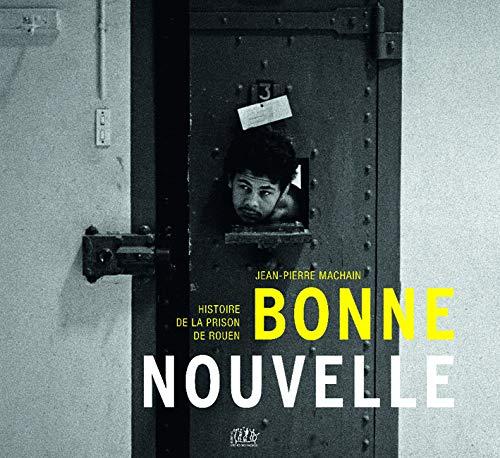 Bonne-Nouvelle, histoire de la prison de Rouen par Jean-Pierre Machain