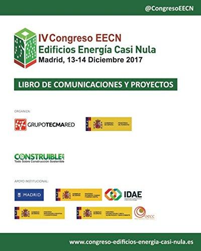 Libro de Comunicaciones y Proyectos EECN IV Congreso Edificios Energía Casi Nula: Celebrado en Madrid, el 13-14 Diciembre 2017 por Inés Leal