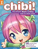 Chibi! The Official Mark Crilley How-to-Draw Guide: 32 Lessons from the Creator of Mastering Manga (How to Draw Guides)