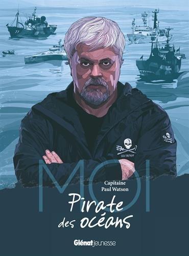 Moi, Capitaine Paul Watson, pirate des ocans