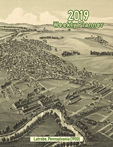2019 Weekly Planner: Latrobe, Pennsylvania (1900): Vintage Panoramic Map Cover - Latrobe Pa