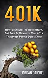401K: How To Ensure The Best Return, Cut Fees & Maximize Your 401k That Most People Don't Know (401K, ETF, Index Fund, Bonds, Mutual Funds) (English Edition)
