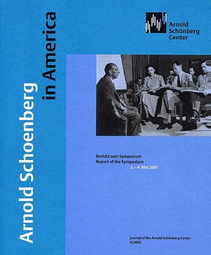 Arnold Schoenberg in America: Bericht zum Symposium | Report of the Symposium 2.-4. Mai 2001 (Journal of the Arnold Schönberg Center)