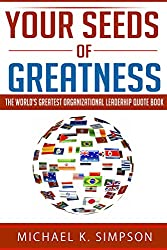 Your Seeds of Greatness: The World's Greatest Organizational Leadership Quote Book (English Edition)