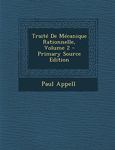 Traite de Mecanique Rationnelle, Volume 2 - Primary Source Edition