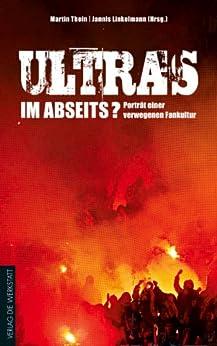 Ultras im Abseits?: Porträt einer verwegenen Fankultur von [Thein, Martin, Linkelmann, Jannis]