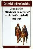 Geschichte Frankreichs, 6 Bde. in Tl.-Bdn, Bd.2, Frankreich im Zeitalter der Lehnsherrschaft 1000-1515