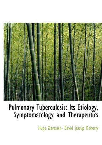 Pulmonary Tuberculosis: Its Etiology, Symptomatology and Therapeutics (Large Print Edition)