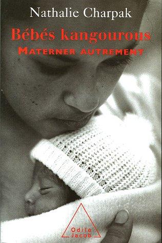 Bébés kangourous : Materner autrement par Nathalie Charpak