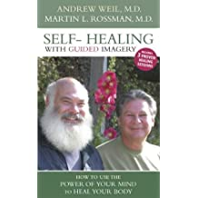Self-Healing With Guided Imagery: How to Use the Power of Your Mind to Heal Your Body by Andrew Weil (2004-01-01)