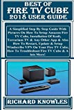 BEST OF FIRE TV CUBE 2018 User Guide:  Simplified Step By Step Guide With Pictures On How To Setup Amazon Fire TV Cube, Installation Of Kodi, Terrarium ... & Also How To Restart... (English Edition)