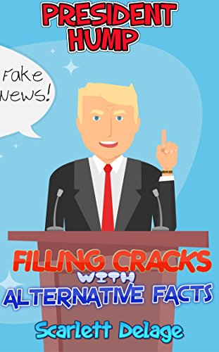 president-hump-filling-cracks-with-alternative-facts