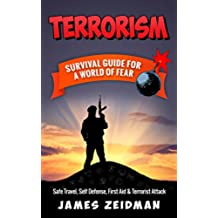 TERRORISM: SURVIVAL GUIDE FOR A WORLD OF FEAR - Safe Travel, Self Defense, First Aid & Terrorist Attack (English Edition)