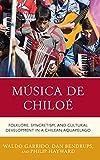 Música de Chiloé: Folklore, Syncretism, and Cultural Development in a Chilean Aquapelago