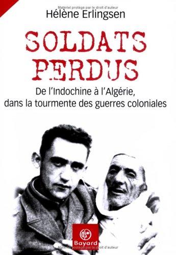 Soldats perdus : De l'Indochine à l'Algérie, dans la tourmente des guerres coloniales par Hélène Erlingsen