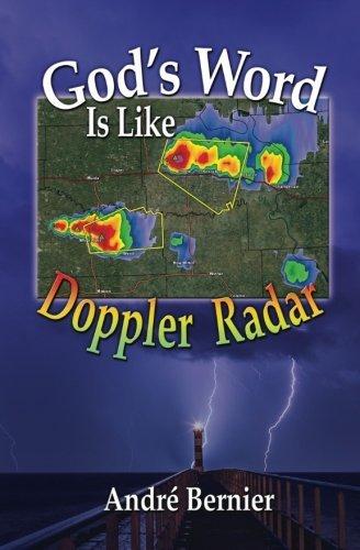 God's Word Is Like Doppler Radar by Andre Bernier (2013-04-28)