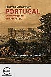 Portugal. Erinnerungen aus dem Jahre 1842 - Felix von Lichnowsky