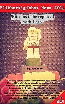 Bitcoins to be replaced with Lego (Flibbertigibbet News Book 2) by [Wrenfoe]