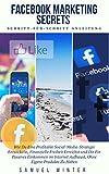 Facebook Marketing Secrets: Wie Du Eine Profitable Social-Media-Strategie Entwickelst, Finanzielle Freiheit Erreichst und Ein Passives Einkommen im Internet ... Anfänger, Facebook Marketing für Anfänger)