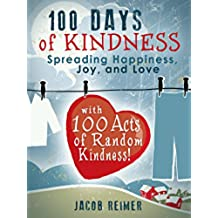 Crafts & Hobbies: 100 Days of Kindness - Spreading Happiness, Joy, and Love with 100 Acts of Random Kindness! (Crafts, Crafts & Hobbies, Hobbies) (English Edition)
