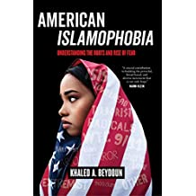 American Islamophobia: Understanding the Roots and Rise of Fear (English Edition)