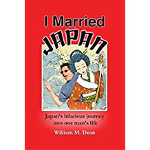 I Married Japan: Japan's hilarious journey into one man's life (English Edition)