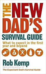 The New Dad's Survival Guide: What to Expect in the First Year and Beyond by Rob Kemp (2014-10-01)