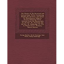The Works of the Reverend and Learned Isaac Watts: Containing, Besides His Sermons, and Essays on Miscellaneous Subjects, Several Additional Pieces, S by Burder, George, Jennings, David, Watts, Isaac (2013) Paperback
