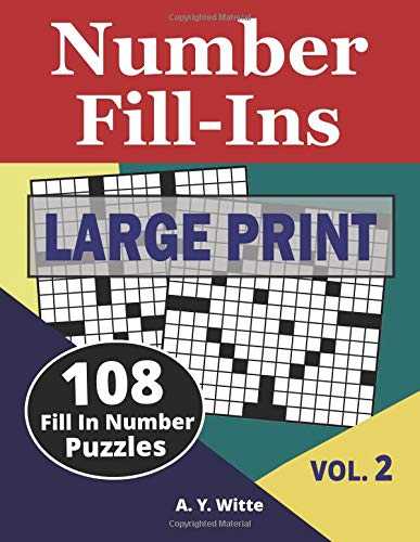 Number Fill Ins Large Print (VOL 2): 108 Fill In Number Puzzles: Volume 2 por A Y Witte