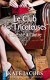 Telecharger Livres Le club des tricoteuses d une vie a l autre (PDF,EPUB,MOBI) gratuits en Francaise