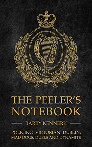 The Peeler's Notebook: Policing Victorian Dublin, Mad Dogs, Duals and Dynamite (English Edition) Dual Peeler