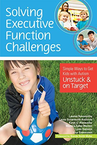 Solving Executive Function Challenges: Simple Ways to Get Kids with Autism Unstuck and on Target by Lauren Kenworthy (2014-05-30)