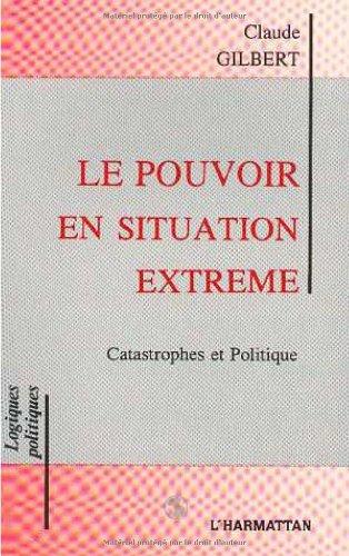 Le pouvoir en situation extrême: Catastrophes et politique