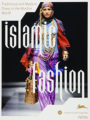 Islamic Fashion & Dress - Kleidung und Mode im Islam: traditional and modern dress in the muslim world (Pepin Fashion Textiles & Patt)