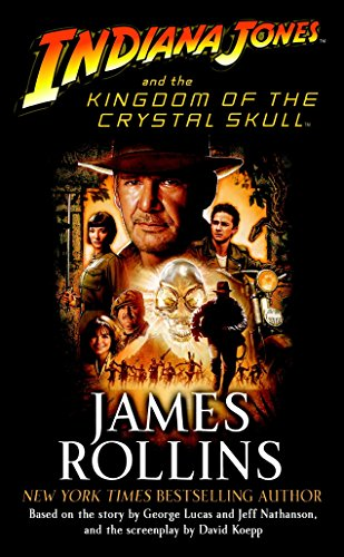 Indiana Jones and the Kingdom of the Crystal Skull (TM) por James Rollins