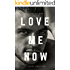 Love me now: Jetzt oder nie