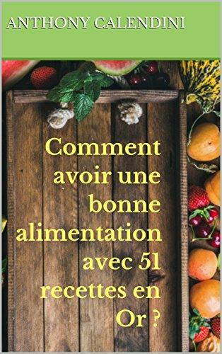 Comment avoir une bonne alimentation avec 51 recettes en Or ? (livre de cuisine) por Anthony Calendini