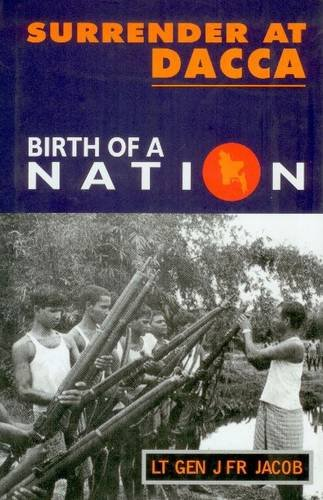 Surrender at Dacca: Birth of a Nation