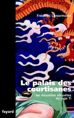 Le Palais des courtisanes : Les nouvelles enquêtes du juge Ti (Romanesque)