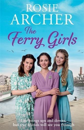 The Ferry Girls: A heart-warming saga of secrets, friendships and wartime spirit