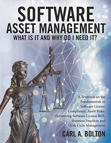 Software Asset Management: What Is It and Why Do I Need It?: A Textbook on the Fundamentals in Software License Compliance, Audit Risks, Optimizing Software ... Practices and Life Cy (English Edition)