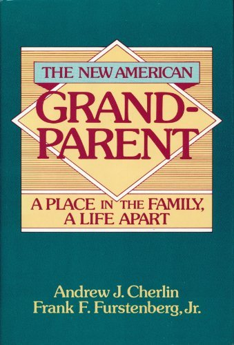 The New American Grandparent: A Place in the Family, a Life Apart by Andrew J. Cherlin (1986-09-01)