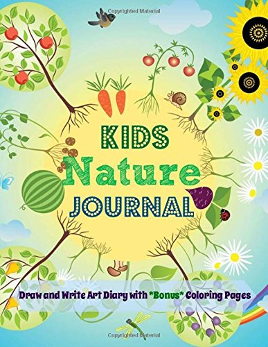 Kids Nature Journal: Draw and Write Art Diary with *Bonus* Coloring Pages: Volume 1 (Celebrate Nature-Art Journaling for Children)