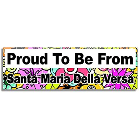 Proud To Be From Santa Maria Della Versa Car Sticker Sign / Coche Pegatina - Decal Bumper Sign - 5 Colours -