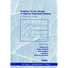 Templates for the Solution of Algebraic Eigenvalue Problems: A Practical Guide (Software, Environments and Tools, Band 11)