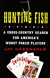 Hunting Fish: A Cross-Country Search for America's Worst Poker Players