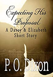 Expecting His Proposal: A Darcy and Elizabeth Short Story (Darcy and Elizabeth Short Stories Book 2) (English Edition)