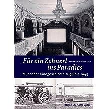 Für ein Zehnerl ins Paradies: Münchner Kinogeschichte 1896 bis 1945