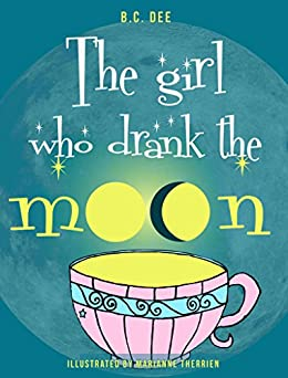 The Girl Who Drank The Moon: A Rhyming Picture Book por Marianne Therrien epub