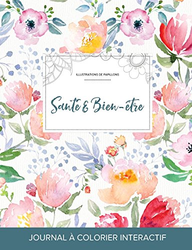 Journal de Coloration Adulte: Sante & Bien-Etre (Illustrations de Papillons, La Fleur) par Courtney Wegner